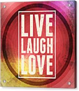Live Laugh Love Acrylic Print