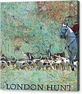 London Hunt Acrylic Print