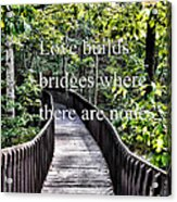 Love Builds Bridges Where There Are None Acrylic Print