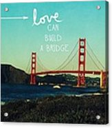 Love Can Build A Bridge- Inspirational Art Acrylic Print