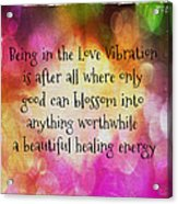 Love Vibration Is Healing Energy Acrylic Print