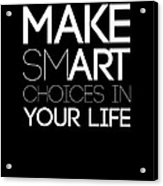Make Smart Choices In Your Life Poster 2 Acrylic Print