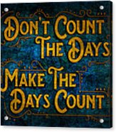 Make The Days Count Acrylic Print