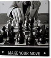 Make Your Move  Acrylic Print