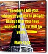 Mark 11 24  Acrylic Print