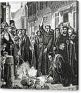 Martin Luther 1483 1546 Publicly Burning The Pope's Bull In 1521  Acrylic Print