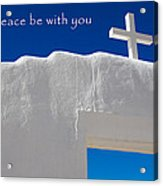 May Peace Be With You Acrylic Print