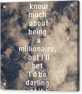 Millionaire Acrylic Print