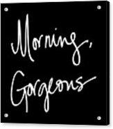 Morning Gorgeous Acrylic Print