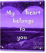 My Heart Belongs To You Acrylic Print