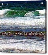 My Heart Is Overlooking The Ocean Acrylic Print