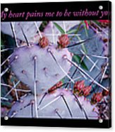 My Heart Pains Me To Be Without You 7 Acrylic Print