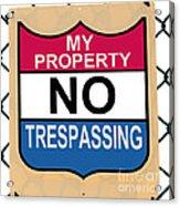 My Property No Trespassing Sign Acrylic Print