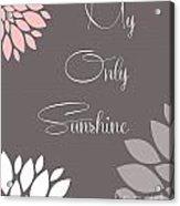 My Only Sunshine Peony Flowers Acrylic Print