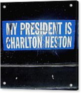 My President Is Charlton Heston Decal Vehicle Window Black Canyon City Arizona  2004 Acrylic Print