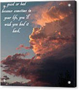 Never Take A Day For Granted Acrylic Print