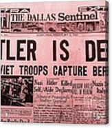 News From The Past Hitler Is Dead Acrylic Print