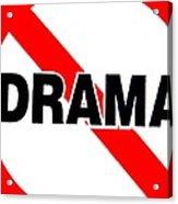 No Drama Acrylic Print