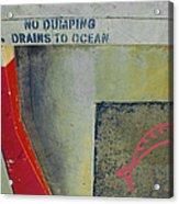 No Dumping - Drains To Ocean No 2 Acrylic Print