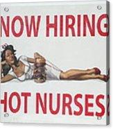 Now Hiring Hot Nurses Acrylic Print