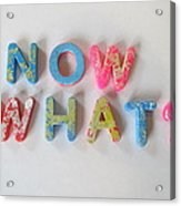 Now What - Magnetic Letters Acrylic Print