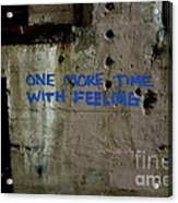 One More Time With Feeling Acrylic Print