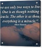 Only Two Ways To Live Your Life Acrylic Print