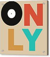 Only Vinyl Poster 1 Acrylic Print