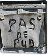 Pas De Pub Acrylic Print
