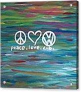 Peace Love Dub Acrylic Print by Carol Hamby