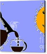 Perk Up With A Cup Of Coffee 11 Acrylic Print