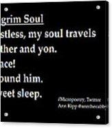 Pilgrim Soul Acrylic Print by Ann Kipp