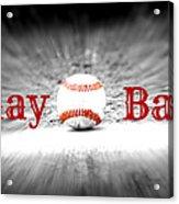 Play Ball 2 Acrylic Print