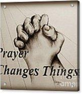 Prayer Changes Things 2 Acrylic Print