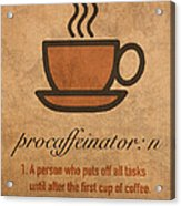 Procaffeinator Caffeine Procrastinator Humor Play On Words Motivational Poster Acrylic Print