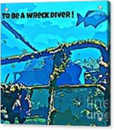 Proud To Be A Wreck Diver Acrylic Print