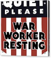 Quiet Please - War Worker Resting  Acrylic Print