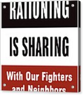 Rationing Is Sharing - Ww2 Acrylic Print