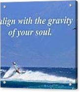 Realign With Gravity Of Your Soul Acrylic Print