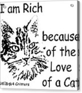 Rich Because Of The Love Of A Cat Acrylic Print