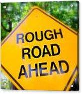 Rough Road Ahead Acrylic Print