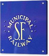 S F Municipal Railway Acrylic Print