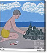 Sand Castle Acrylic Print by Fred Jinkins