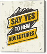 Say Yes To New Adventure. Inspiring Acrylic Print