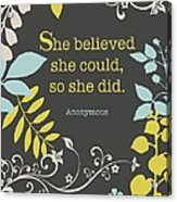 She Believed Acrylic Print