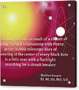 Sheldon Cooper - The Center Of Every Black Hole Acrylic Print
