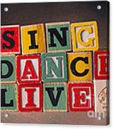 Sing Dance Live Acrylic Print