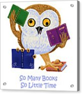 So Many Books So Little Time Acrylic Print