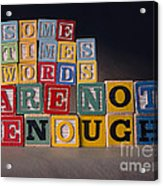 Sometimes Words Are Not Enough Acrylic Print