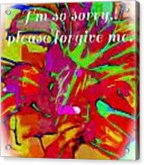 Sorry Please Forgive Me Acrylic Print